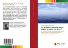 Capa do livro de As ondas da regulação da saúde privada no Brasil