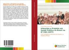 Bookcover of Intenções e Projetos em Saúde Pública no Brasil na 6º CNS (1977)