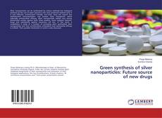 Buchcover von Green synthesis of silver nanoparticles: Future source of new drugs