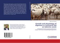 Copertina di Growth and physiology of digestion in ruminants fed on bakeries waste