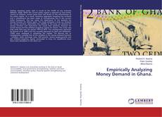 Bookcover of Empirically Analyzing Money Demand in Ghana.