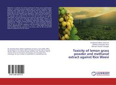 Copertina di Toxicity of lemon grass powder and methanol extract against Rice Weevi