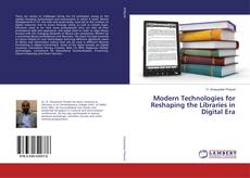 Bookcover of Modern Technologies for Reshaping the Libraries in Digital Era