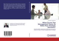 Bookcover of What Causes Top Management Teams to Make Poor Strategic Decisions?