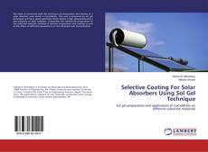 Bookcover of Selective Coating For Solar Absorbers Using Sol Gel Technique