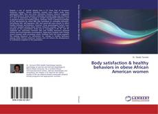Body satisfaction & healthy behaviors in obese African American women kitap kapağı