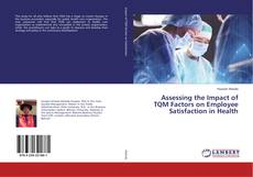 Bookcover of Assessing the Impact of TQM Factors on Employee Satisfaction in Health