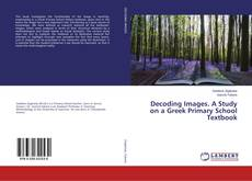 Bookcover of Decoding Images. A Study on a Greek Primary School Textbook