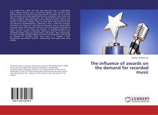 Bookcover of The influence of awards on the demand for recorded music