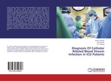 Couverture de Diagnosis Of Catheter Related Blood Stream Infection in ICU Patients