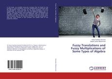 Bookcover of Fuzzy Translations and Fuzzy Multiplications of Some Types of Algebra