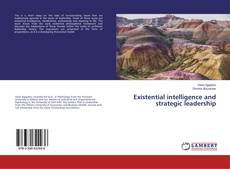 Bookcover of Existential intelligence and strategic leadership