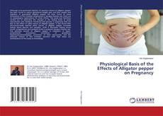 Bookcover of Physiological Basis of the Effects of Alligator pepper on Pregnancy