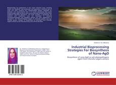 Couverture de Industrial Bioprocessing Strategies For Biosynthesis of Nano-AgO