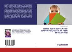 Bookcover of Scared at School? A Child-centred Perspective on Fears and Anxieties