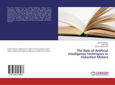 Bookcover of The Role of Artificial Intelligence Techniques in Induction Motors