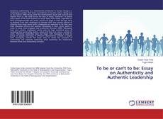 Buchcover von To be or can't to be: Essay on Authenticity and Authentic Leadership