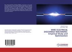 Capa do livro de WIRE ELECTRICAL DISCHARGE MACHINING: Empirical Study and Optimization