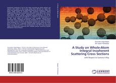 Bookcover of A Study on Whole-Atom Integral Incoherent Scattering Cross Sections