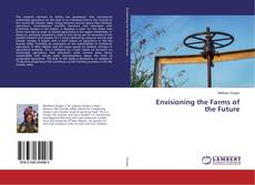 Bookcover of Envisioning the Farms of the Future