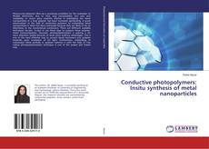 Capa do livro de Conductive photopolymers: Insitu synthesis of metal nanoparticles