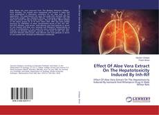 Bookcover of Effect Of Aloe Vera Extract On The Hepatotoxicity Induced By Inh-Rif
