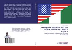 "Bookcover of US-Nigeria Relations and the Politics of Charles Taylor""s Asylum"