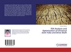 Bookcover of FEA Analysis and Optimization of Universal Joint Yoke and Drive Shaft