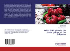 Bookcover of What does grow in the home garden of the Bulgarian