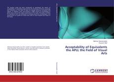 Bookcover of Acceptability of Equivalents the APLL the Field of Visual Arts