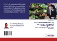 Bookcover of Consumption of some of the mostly consumed African vegetables