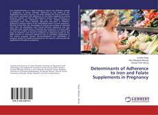 Buchcover von Determinants of Adherence to Iron and Folate Supplements in Pregnancy