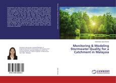 Bookcover of Monitoring & Modeling Stormwater Quality for a Catchment in Malaysia