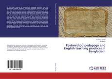 Bookcover of Postmethod pedagogy and English teaching practices in Bangladesh
