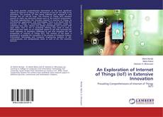 An Exploration of Internet of Things (IoT) in Extensive Innovation kitap kapağı