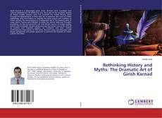 Bookcover of Rethinking History and Myths: The Dramatic Art of Girish Karnad