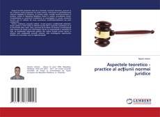 Bookcover of Aspectele teoretico - practice a acţiunii normei juridice