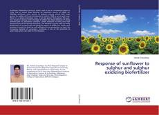 Buchcover von Response of sunflower to sulphur and sulphur oxidizing biofertilizer