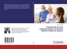 Bookcover of Framework for the Implementation of Patient Health E-Referral System