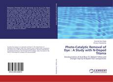 Bookcover of Photo-Catalytic Removal of Dye : A Study with N-Doped Titania