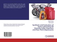 Bookcover of Synthesis and Evaluation of Some Lubricating Oil Viscosity Index Improvers and Pour Point Depressants