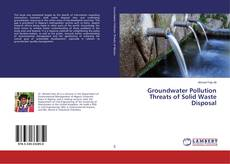 Bookcover of Groundwater Pollution Threats of Solid Waste Disposal