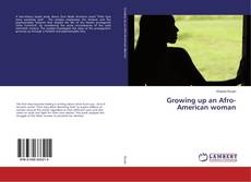 Bookcover of Growing up an Afro-American woman