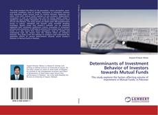 Bookcover of Determinants of Investment Behavior of Investors towards Mutual Funds