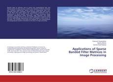 Portada del libro de Applications of Sparse Banded Filter Matrices in Image Processing