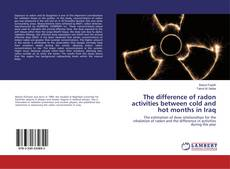 Bookcover of The difference of radon activities between cold and hot months in Iraq