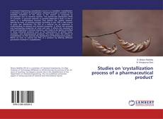 Bookcover of Studies on 'crystallization process of a pharmaceutical product'