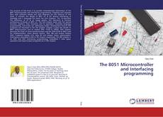 The 8051 Microcontroller and Interfacing programming的封面