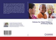 Bookcover of Policies for Tribal Children - A Primary Study