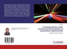 Bookcover of A framework for semi-automated formalization of automotive requirements